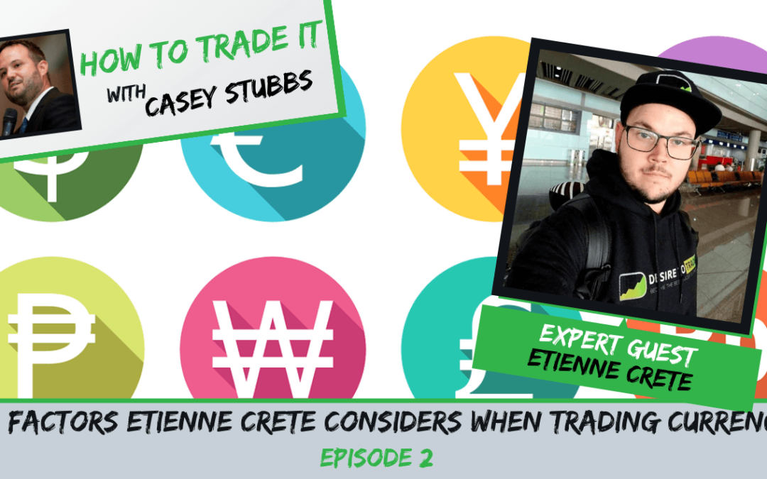 3 Factors Etienne Crete Considers When Trading Currency , Ep. #2