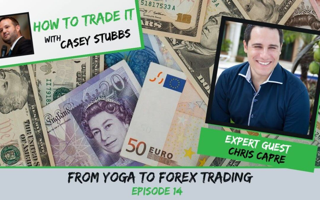 Chris Capre's Journey From Teaching Yoga to Forex Trading, Ep #14