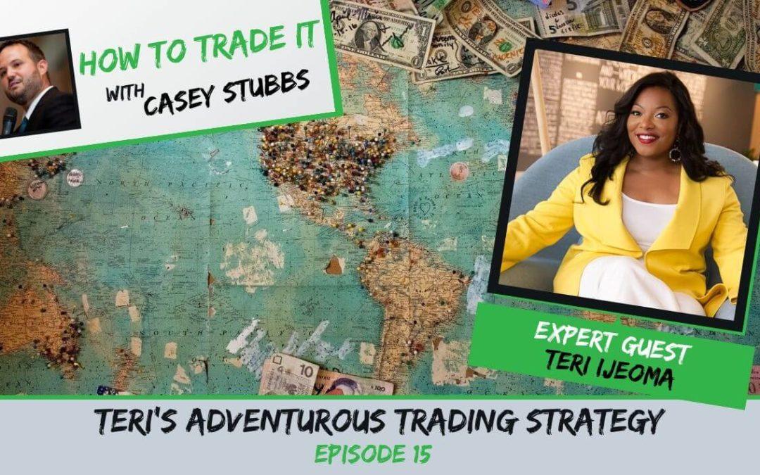 Teri Ijeoma's Adventurous Trading Strategy, Ep #15