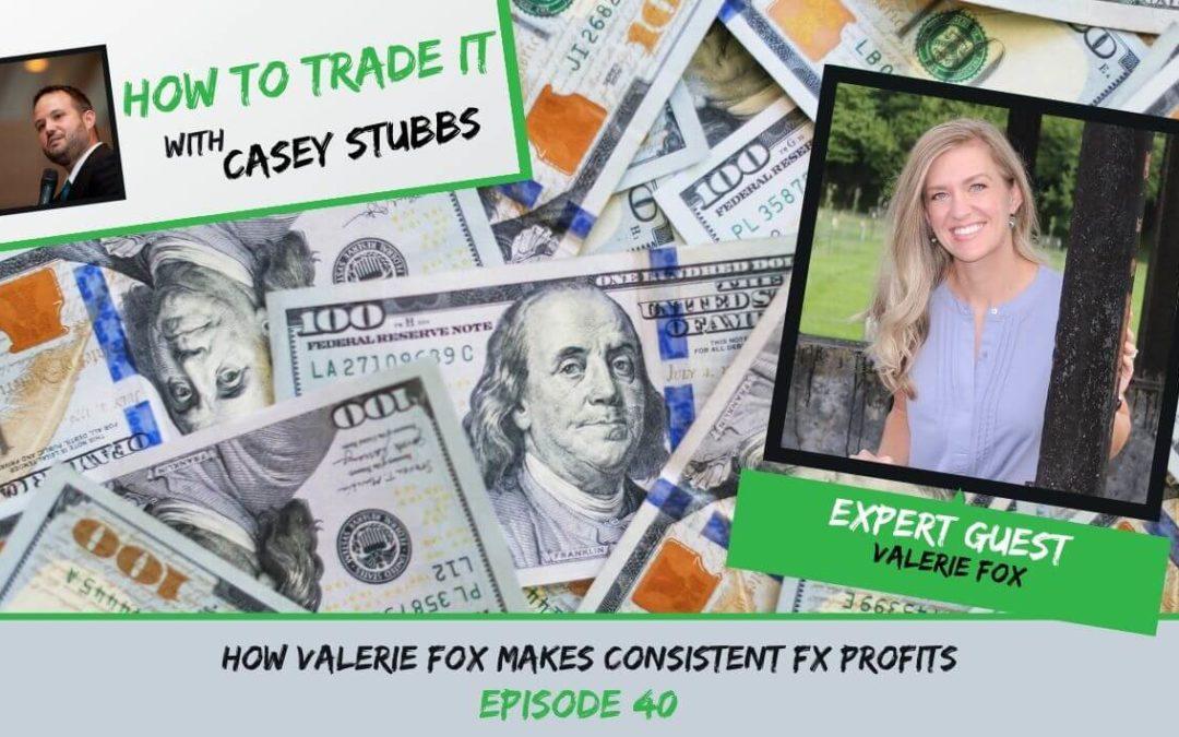 How Valerie Fox Makes Consistent FX Profits, Ep #40