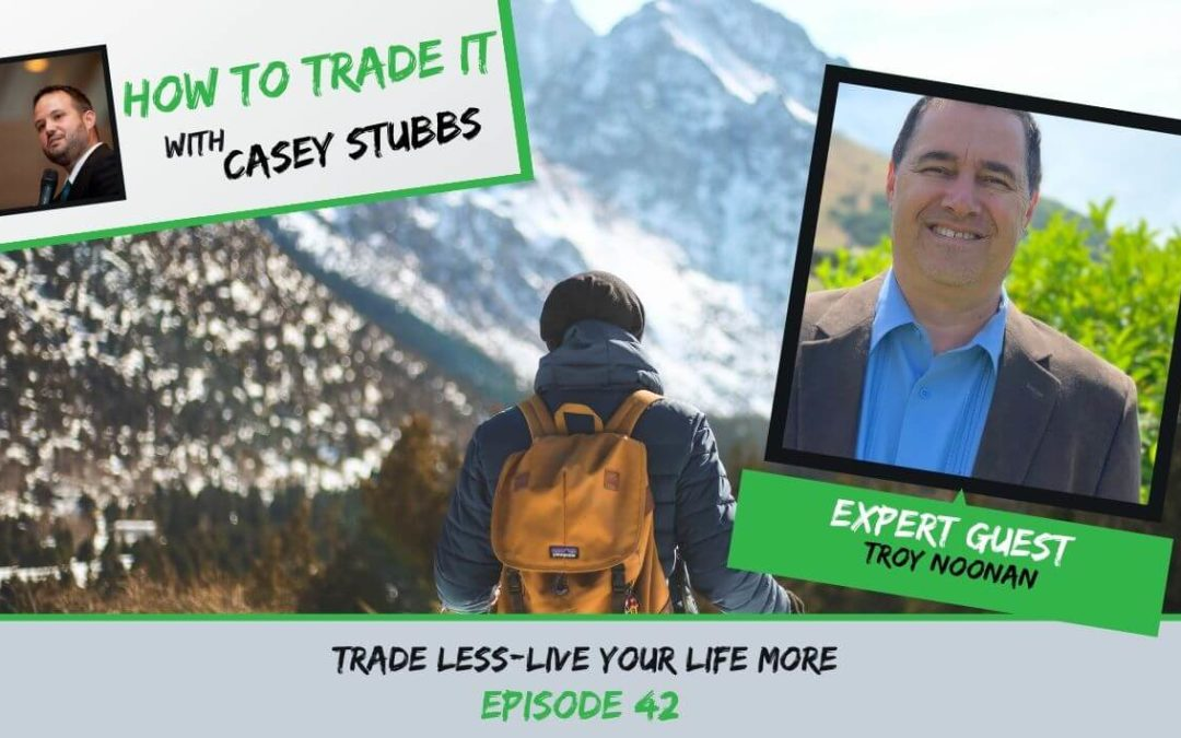Trade Less—Live Your Life More with Backpack Trader Troy Noonan, Ep #42