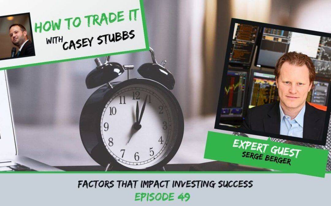 Factors That Impact Investing Success with Serge Berger, Ep #49