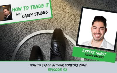 How to Trade in Your Comfort Zone with Steven Brooks, Ep #52