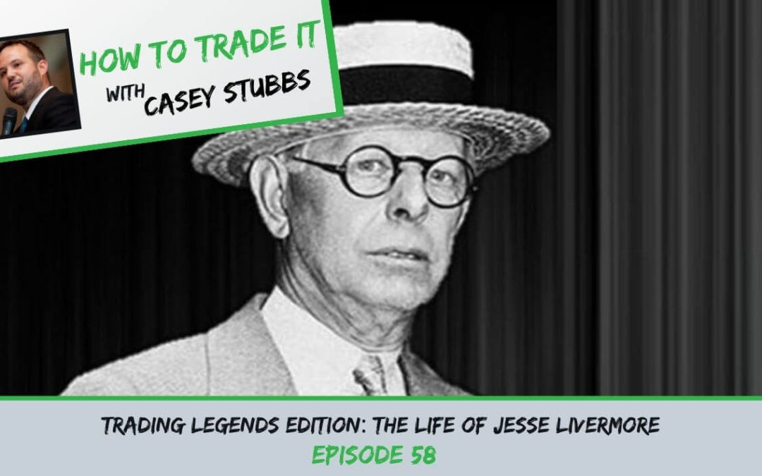 Trading Legends Edition: The Life of Jesse Livermore, Ep #58