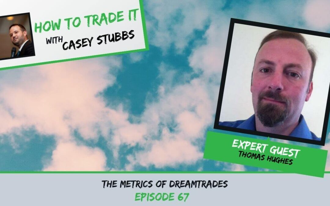 The Metrics of DreamTrades with Thomas Hughes, Ep #67