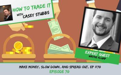 Make Money, Slow Down, and Spread Out [Wayne Klump + Tom Nunamaker] Ep #70