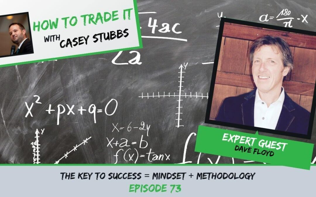 The Key to Success = Mindset + Methodology with Dave Floyd, Ep #73