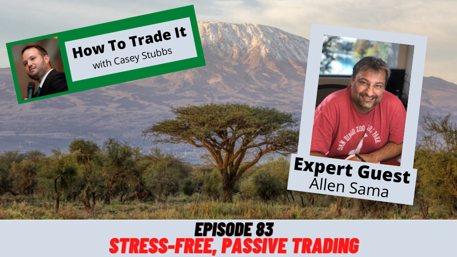 Stress-Free, Passive Trading with Allen Sama, Ep #83